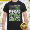 My Dad is not just Veteran he is my Hero Father_s Day Design Shirt