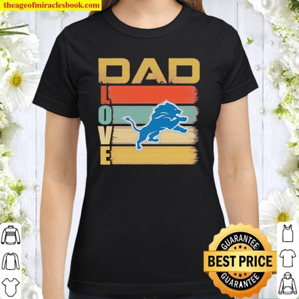 NFL Retro Vintage Dad Love Detroit Lions Funny Father_s Day Gift Classic Women T-Shirt