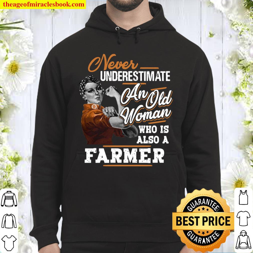 Never Underestimate An Old Woman Who Is Also A Farmer Hoodie