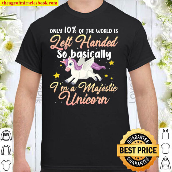 Only 10 Of The World Is Left Handed Funny Unicorn Shirt