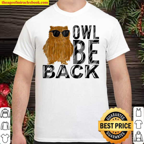 Owl Be Back Funny Owl With Sunglasses Nocturnal Bird Shirt