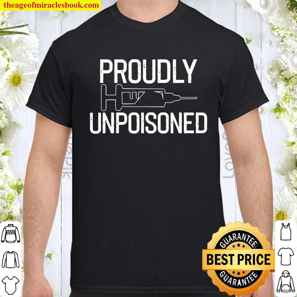 Proudly Unpoisoned – Antivaxer – Gift Able Shirt