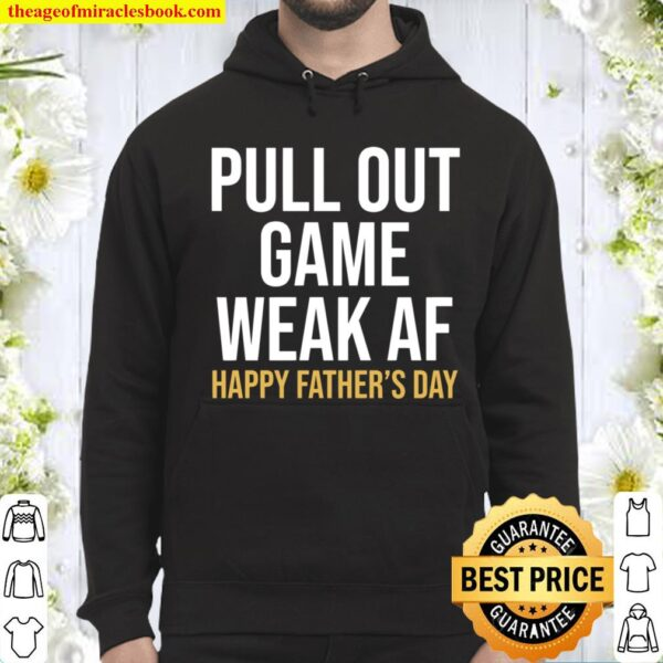 Pull Out Game Weak AF Happy Father_s Day Dad Hoodie