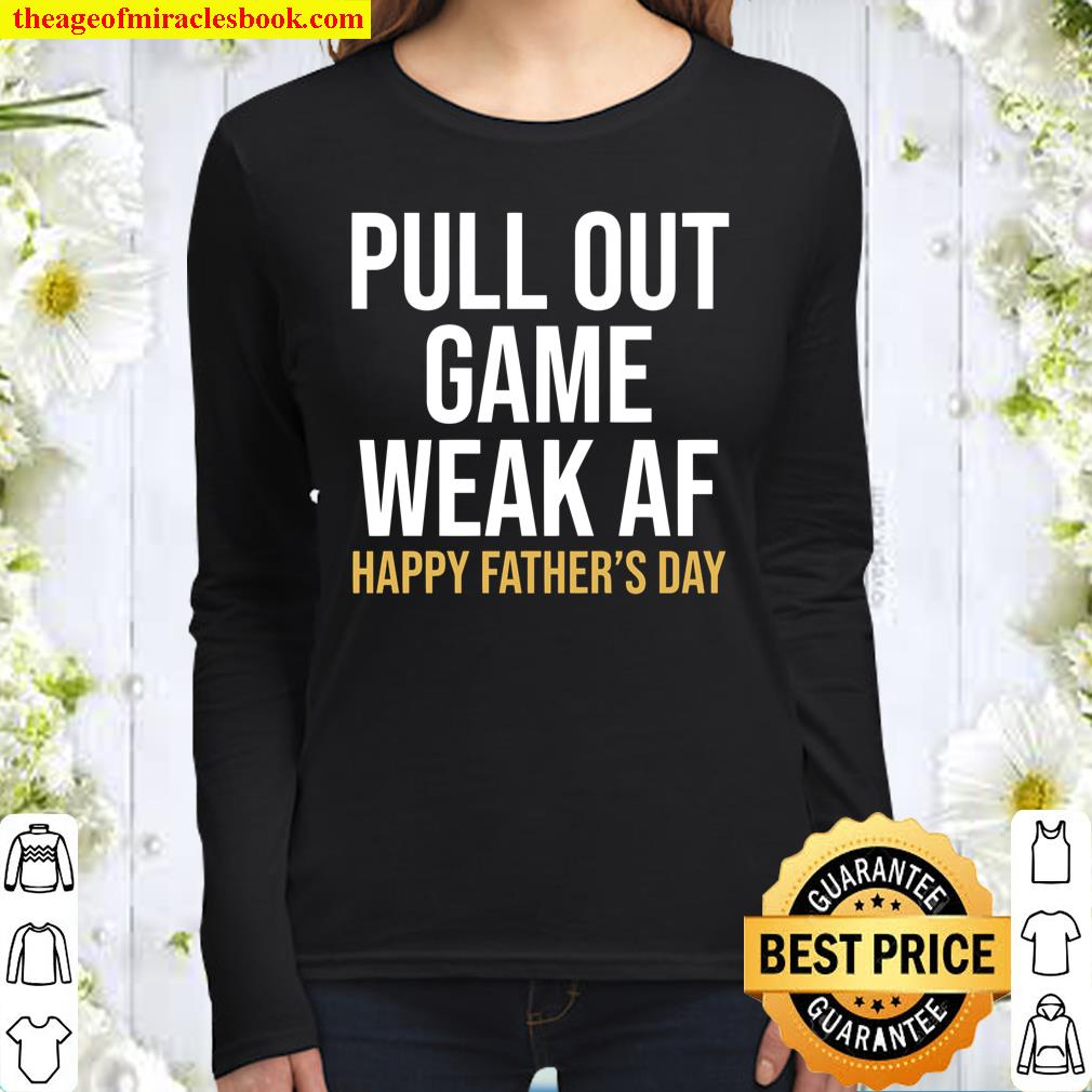 Pull Out Game Weak AF Happy Father_s Day Dad Women Long Sleeved