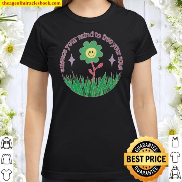 Silence your Mind to Free your Soul. Alternative Classic Women T-Shirt