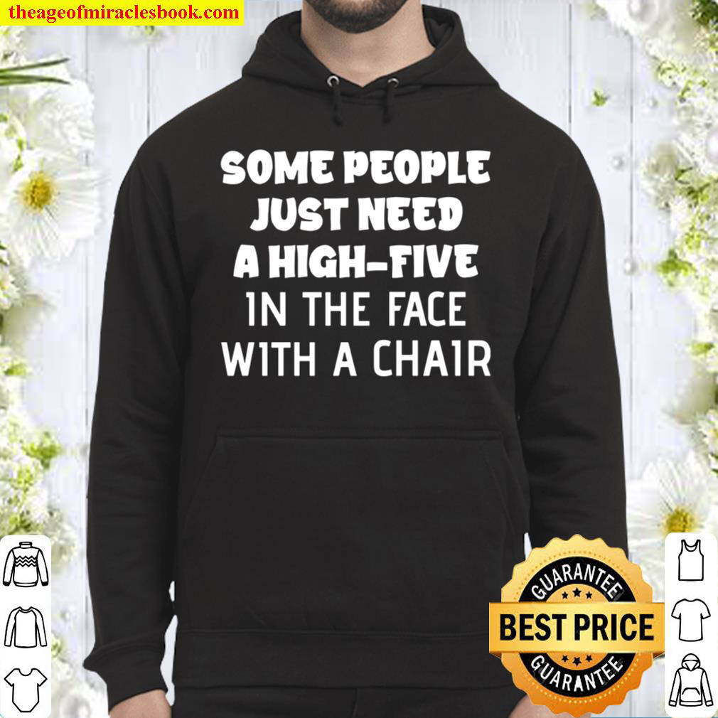 Some People Just Need A High-Five In The Face Hoodie