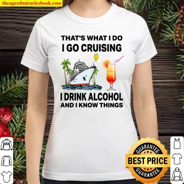 That's What I Do I Go Cruising I Drink Alcohol And I Know Things Classic Women T-Shirt