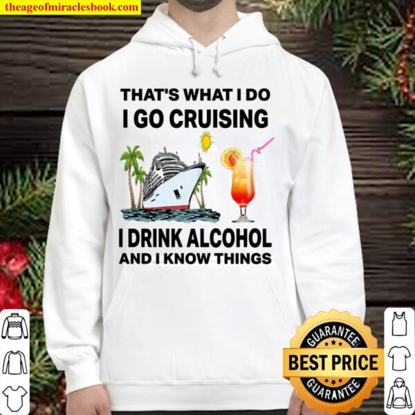 That's What I Do I Go Cruising I Drink Alcohol And I Know Things Hoodie