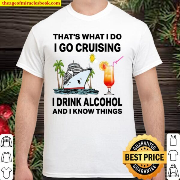 That's What I Do I Go Cruising I Drink Alcohol And I Know Things Shirt
