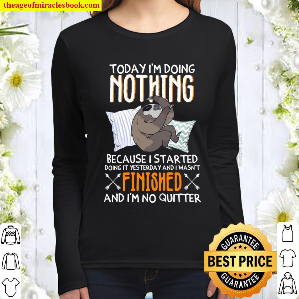 Today Im Doing Nothing Because I Started Doing It Yesterday And I Was Women Long Sleeved