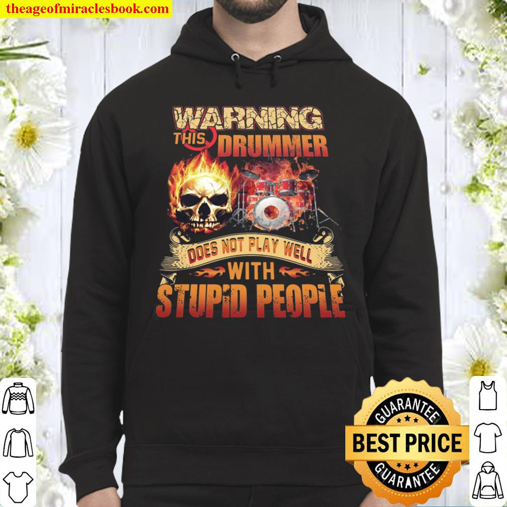 Warning This Drummer Does Not Play Well With Stupid People Hoodie