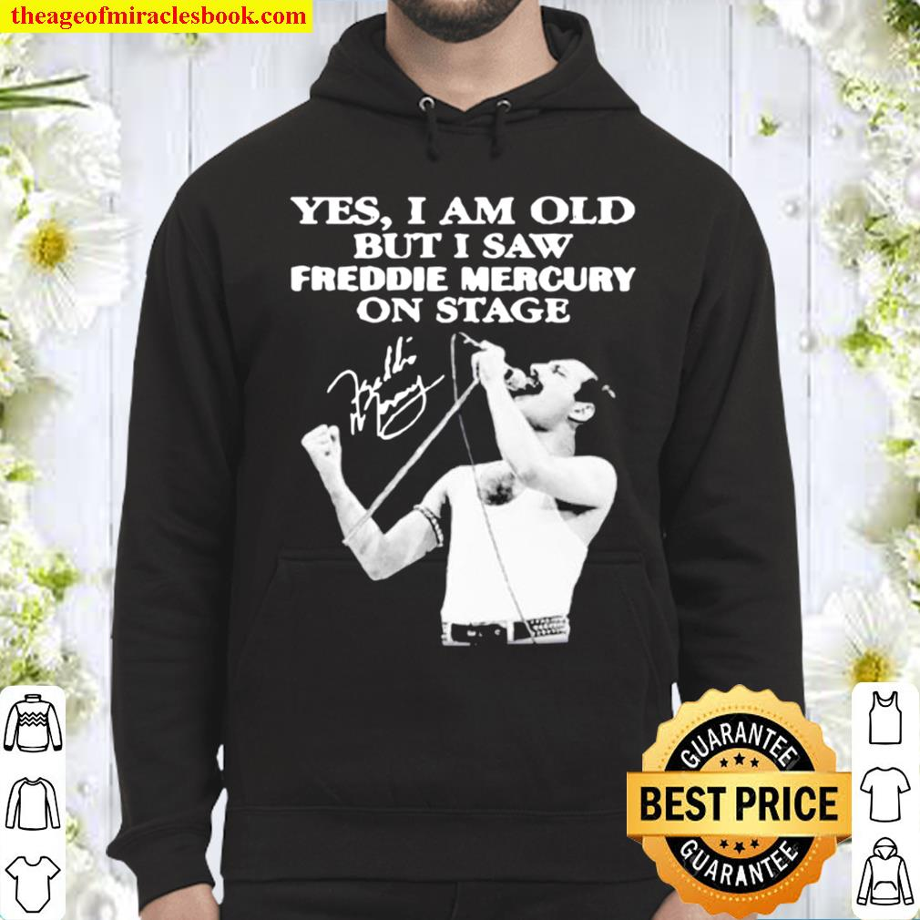 Yes I am old but I saw Freddie Mercury on stage signature Hoodie