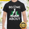 Yoga You Become What You Think About Shirt