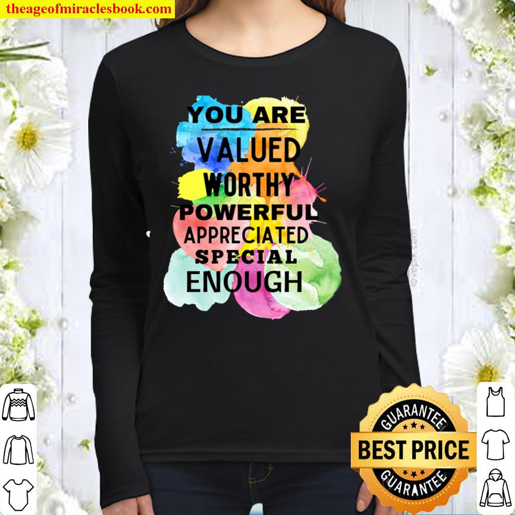 You Are Valued Worthy Powerful Appreciated Special Enough Women Long Sleeved