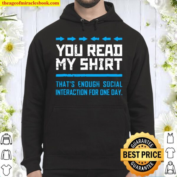 You Read My Shirt That's Enough Social Interaction Gag Hoodie