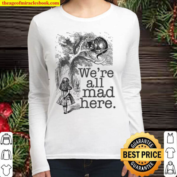 Alice In Wonderland T WeRe All Mad Here Cheshire Ca Mad Hatter Women Long Sleeved