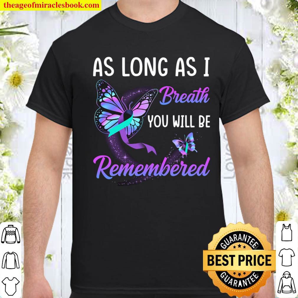 As Long As I Breath You Will Be Remembered Shirt