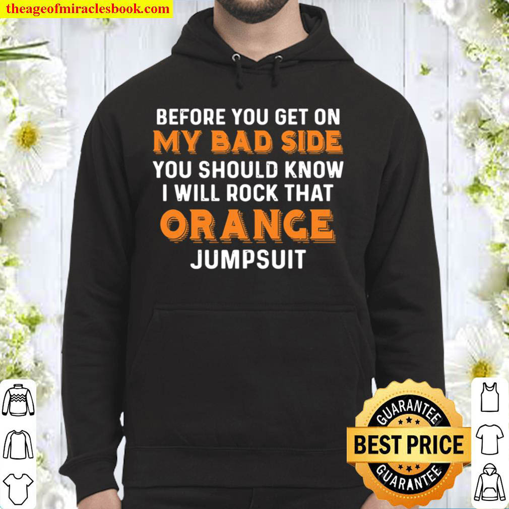 Before You Get On My Bad Side You Should Know I Will Rock That Orance Hoodie