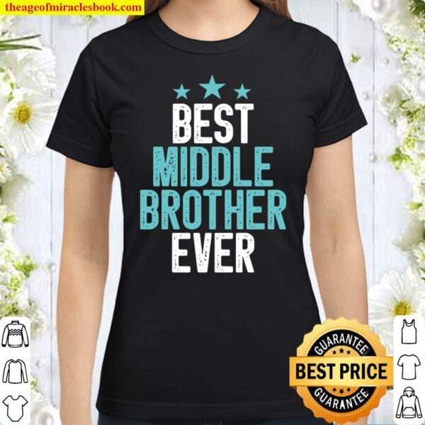 Best Middle Brother Ever Funny Sibling Colored Vintage Gift Idea Broth Classic Women T Shirt