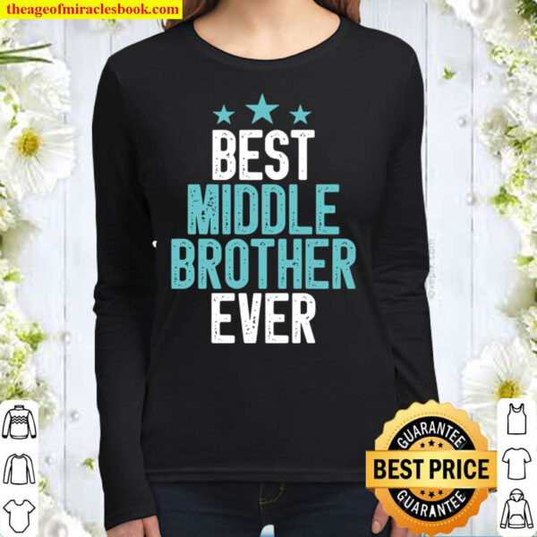 Best Middle Brother Ever Funny Sibling Colored Vintage Gift Idea Broth Women Long Sleeved