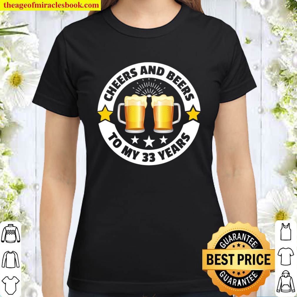 Cheers And Beers To 33 Years 33th birthday Classic Women T Shirt