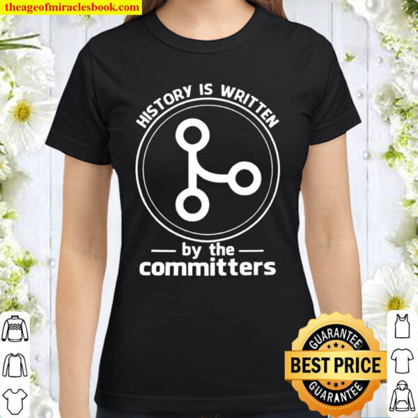 Cool History Is Written By The Committers Classic Women T Shirt