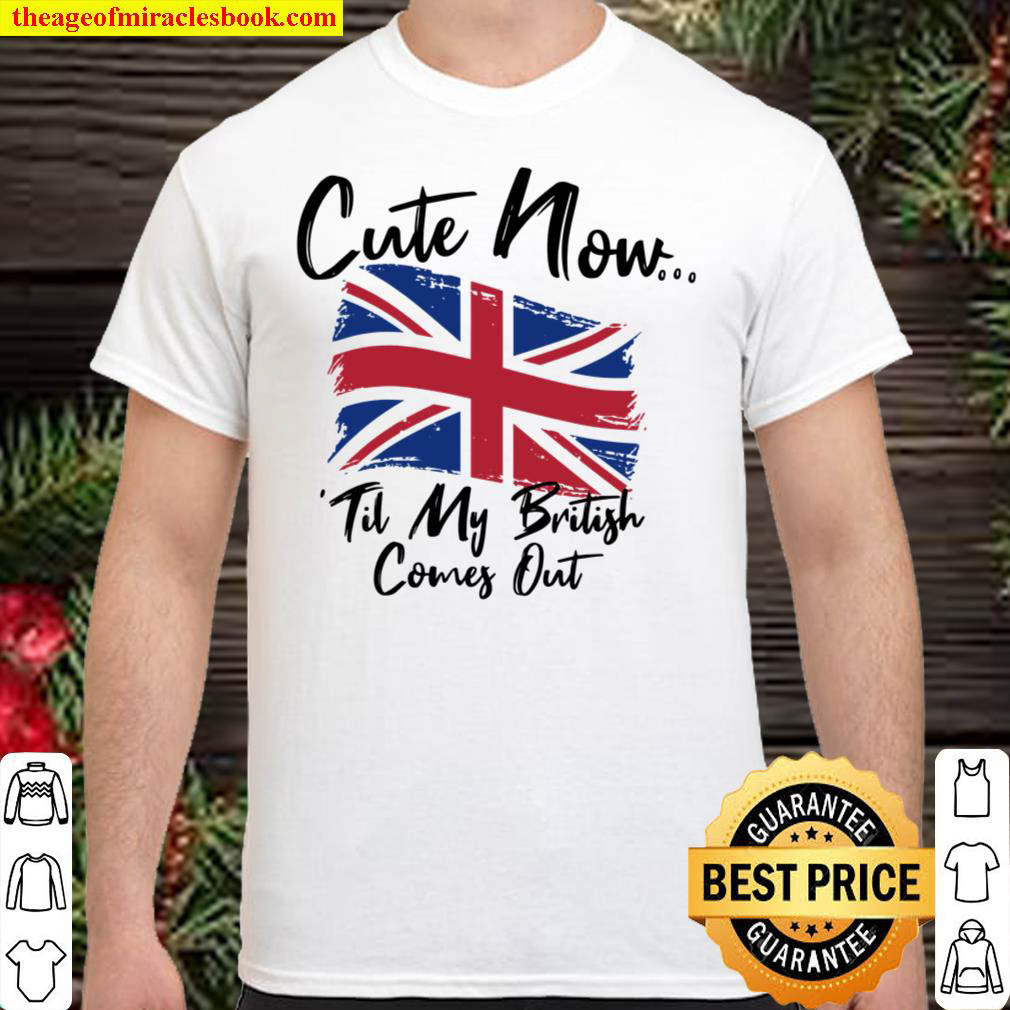 Cute now til my british comes out Shirt