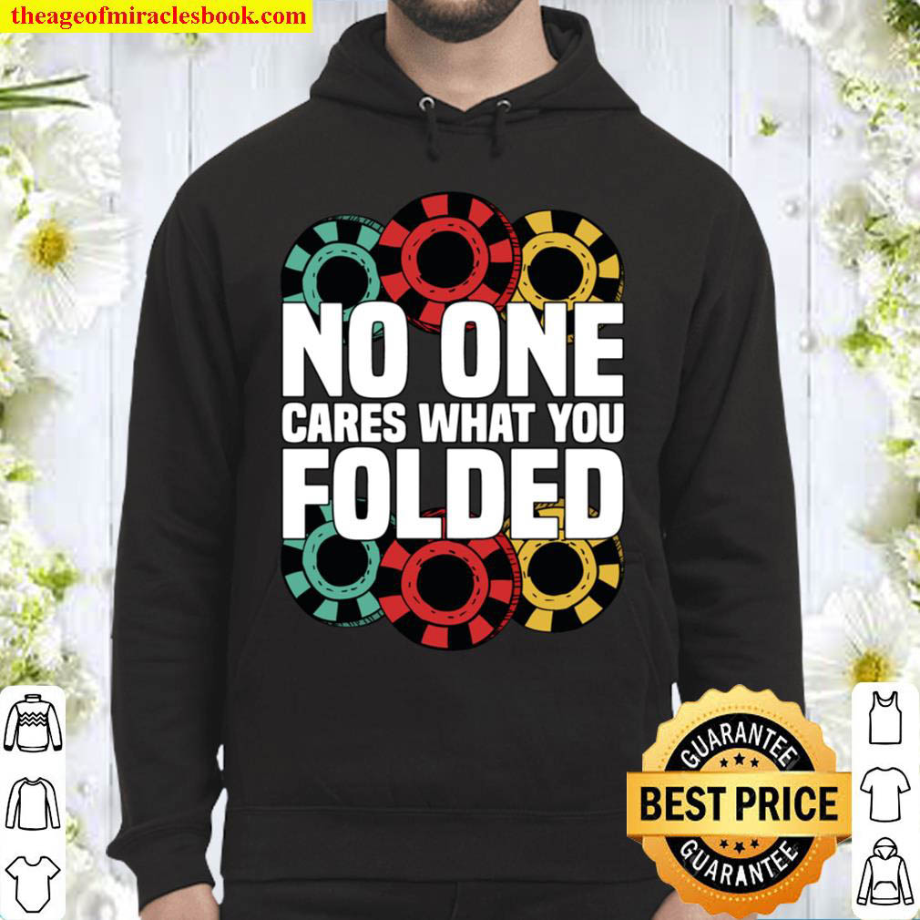 Funny Poker Chips No One Cares What You Folded Texas Holdem Hoodie