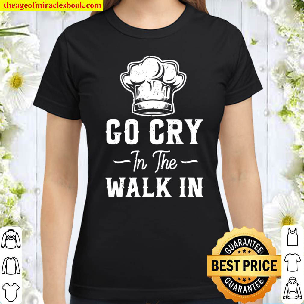 Funny Skull Chef Gift Go Cry In The Walk In Classic Women T Shirt