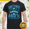 Funny Vaccines Cause Adults Pro Vaccine Design Shirt