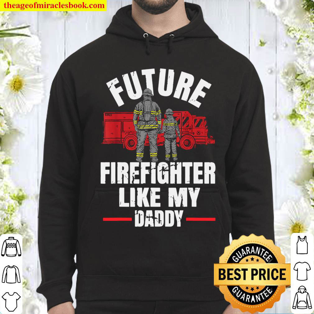 Future Firefighter Like My Daddy Hoodie