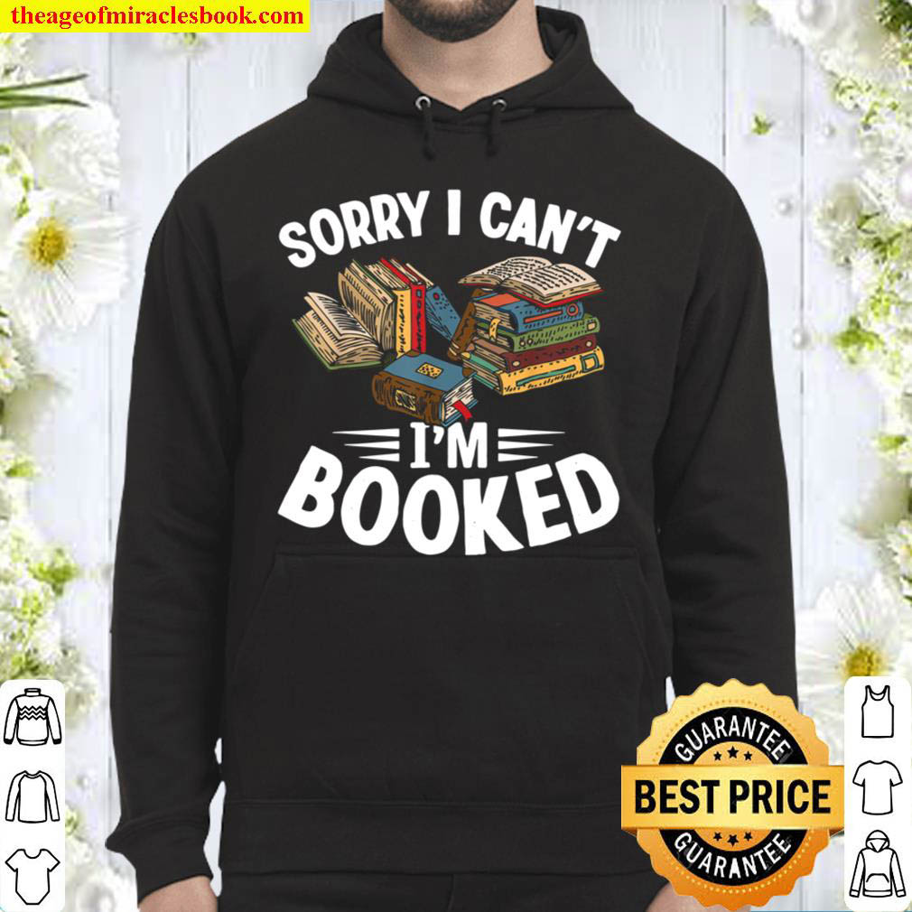 I Can t I m Booked Funny Book Lover Sarcasm Hoodie