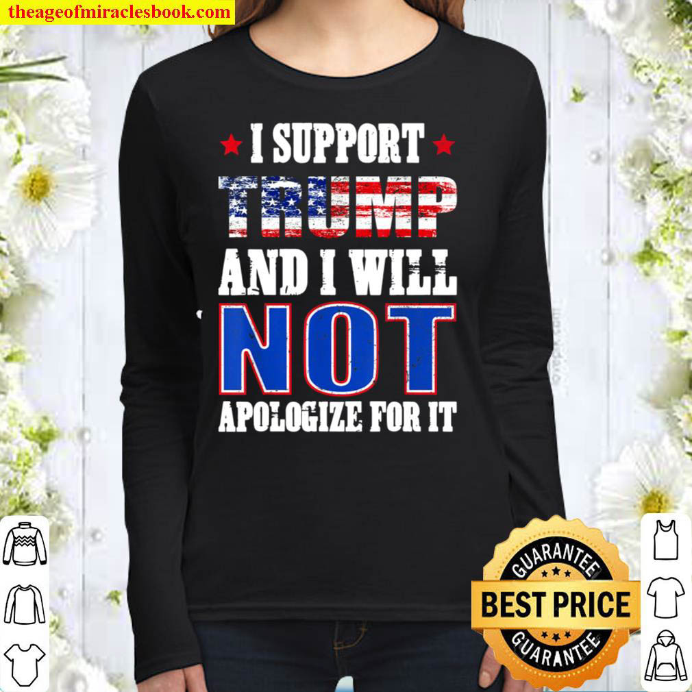 I Support Trump And I Will Not Apologize For It Republican Women Long Sleeved