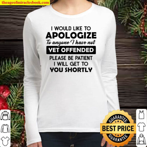 I Would Like To Apologize To Anyone I Have Not Yet Offended Please Be Women Long Sleeved