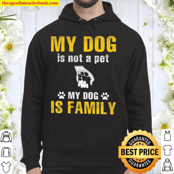 My dog is not a pet my dog if family Hoodie