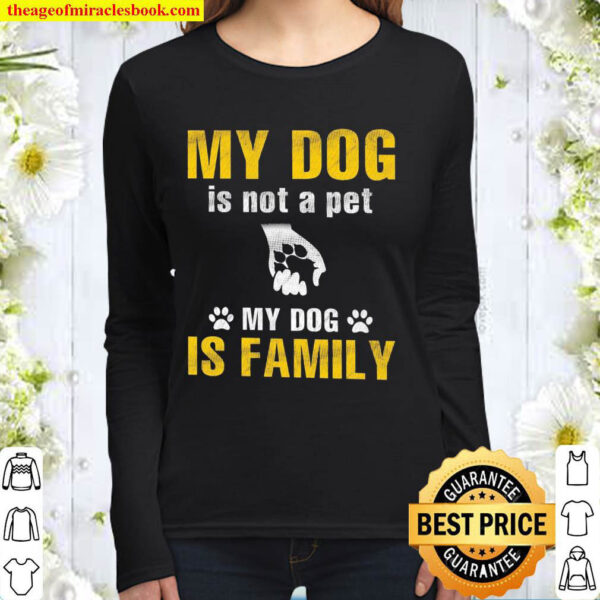 My dog is not a pet my dog if family Women Long Sleeved