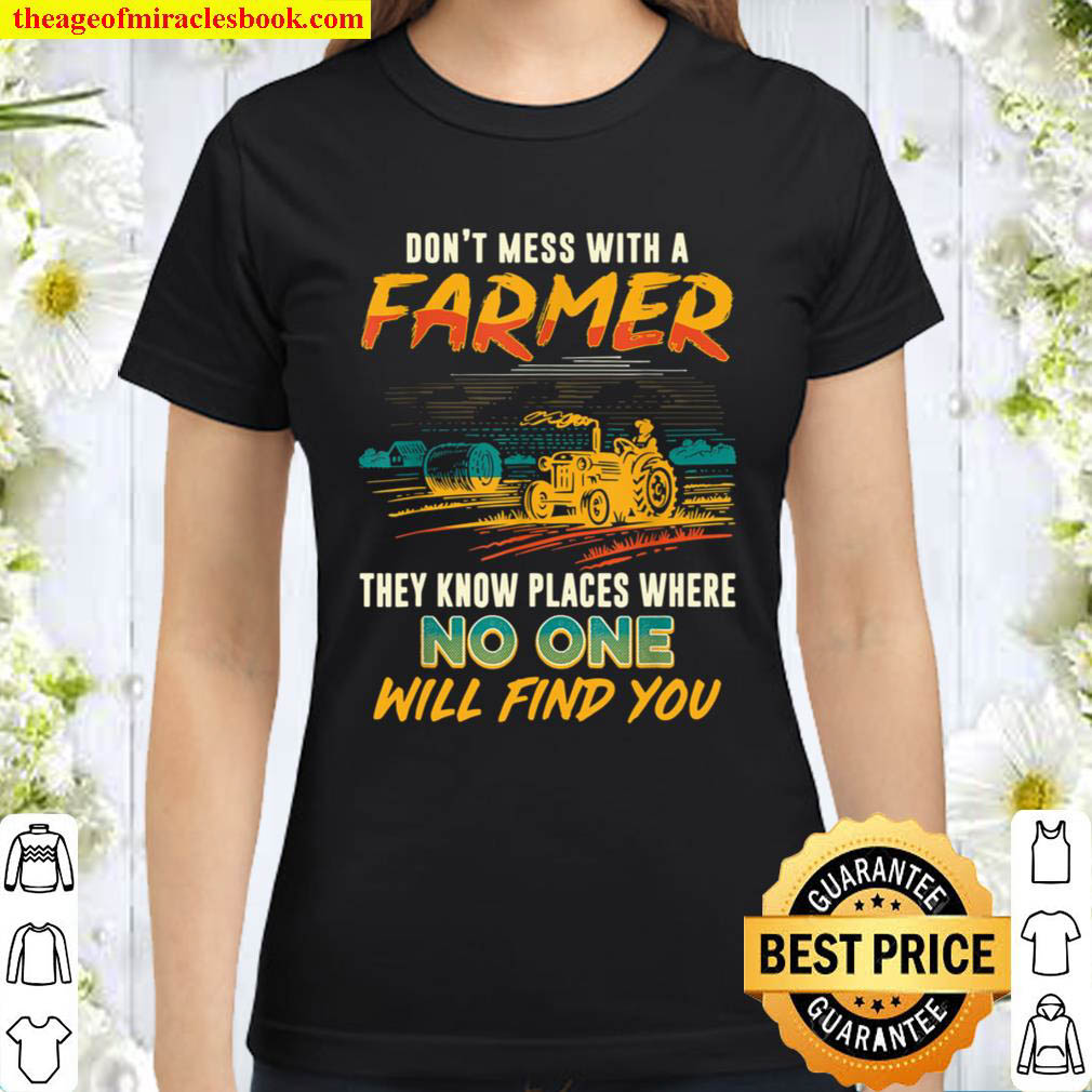 Never Mess With A Farmer We Know Places Funny Saying Classic Women T Shirt
