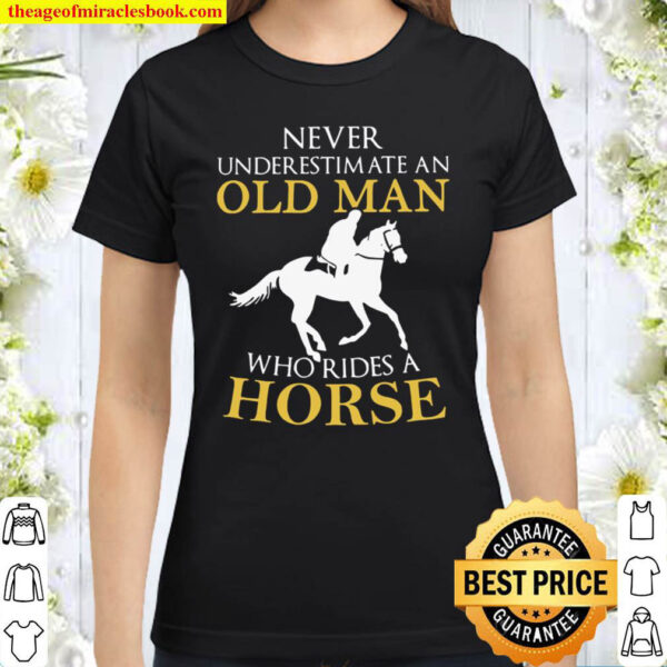Never Underestimate An Old Man Who Rides A Horse Classic Women T Shirt
