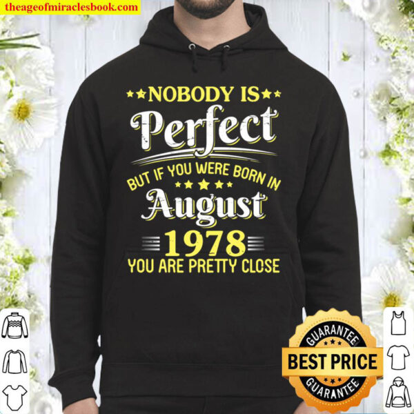 Nobody Is Perfect But If You Were Born In August 1978 Pretty Hoodie