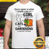 Once Upon A Time There Was A Girl Who Really Love Cats And Gardening I Shirt
