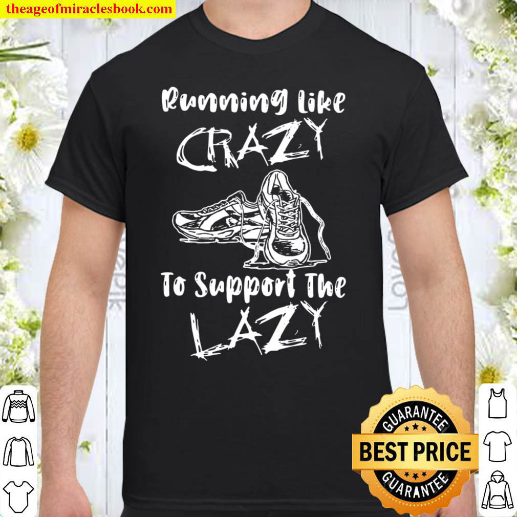 Running Like Crazy To Support The Lazy Shirt