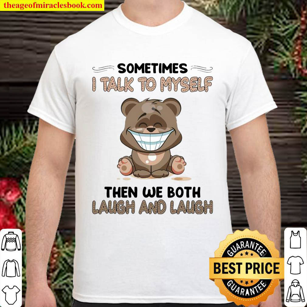 Sometimes i talk to myself then we both laugh and laugh Shirt 1