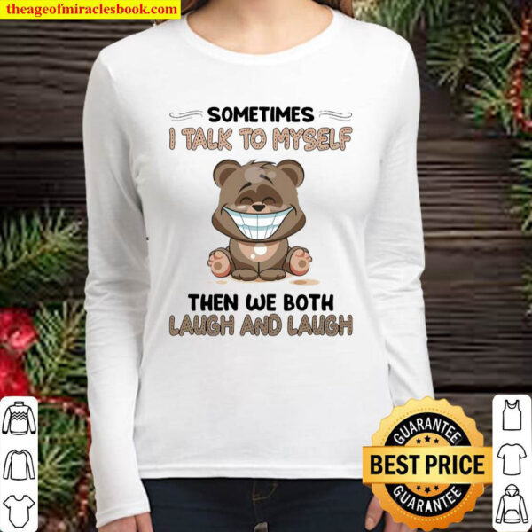 Sometimes i talk to myself then we both laugh and laugh Women Long Sleeved 1