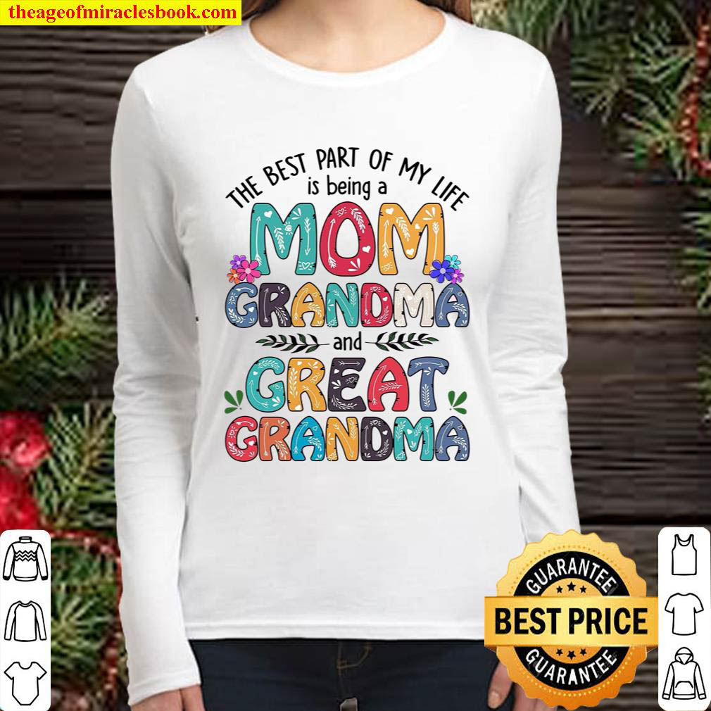 The Best Part Of My Like Is Being A Mom Grandma And Great Grandma Women Long Sleeved