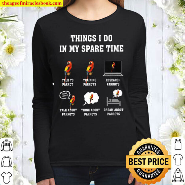 Things I Do In My Spare Time Talk To Parrot Training Parrots Research Women Long Sleeved