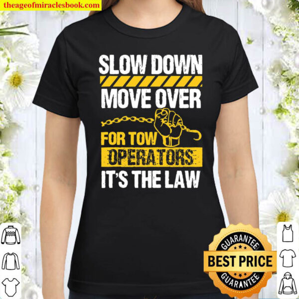 Tow Truck Driver Move Over Slow Down Its Law Wrecker Classic Women T Shirt