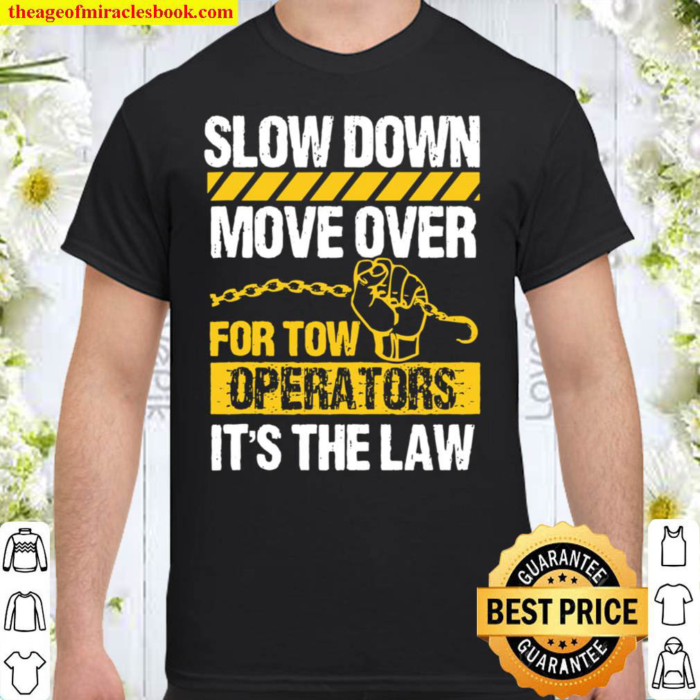 Tow Truck Driver Move Over Slow Down Its Law Wrecker Shirt