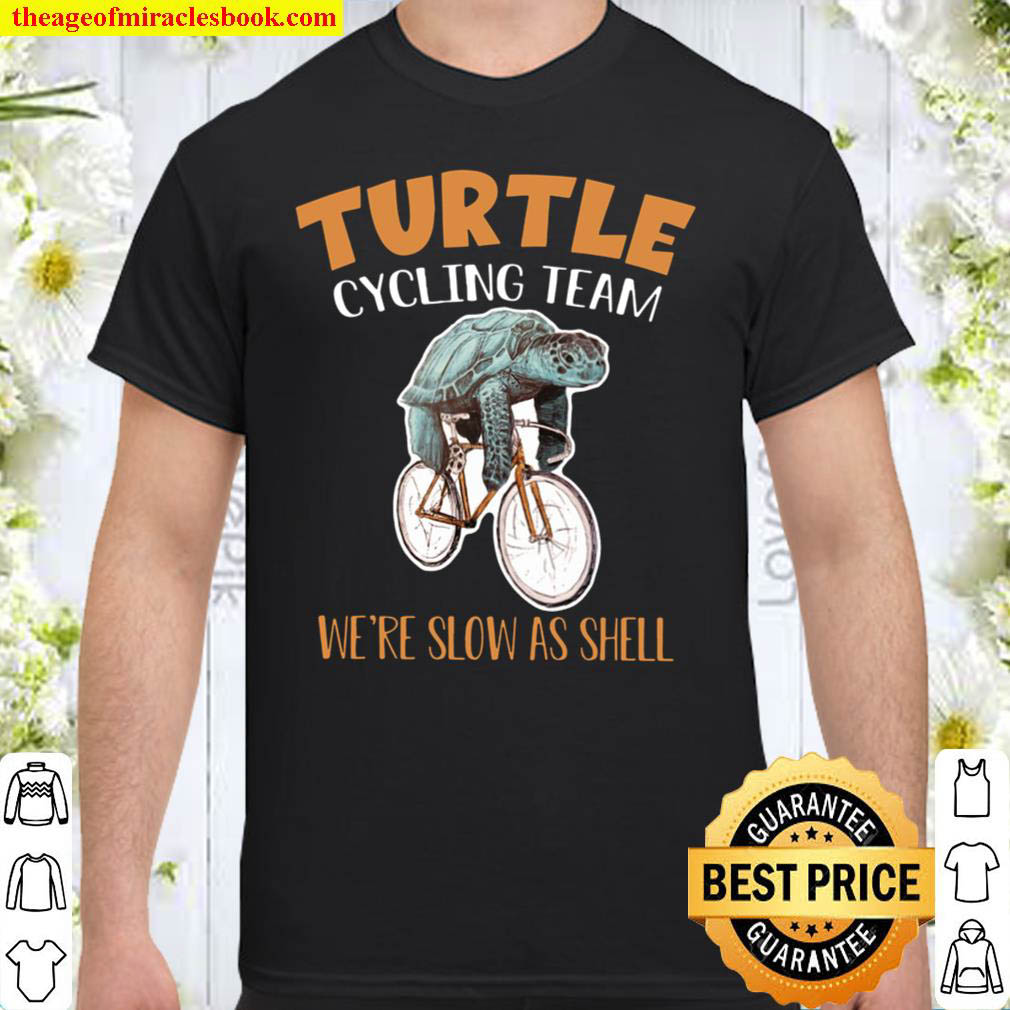 Turtle Cycling Team We re Slow As Shell Shirt
