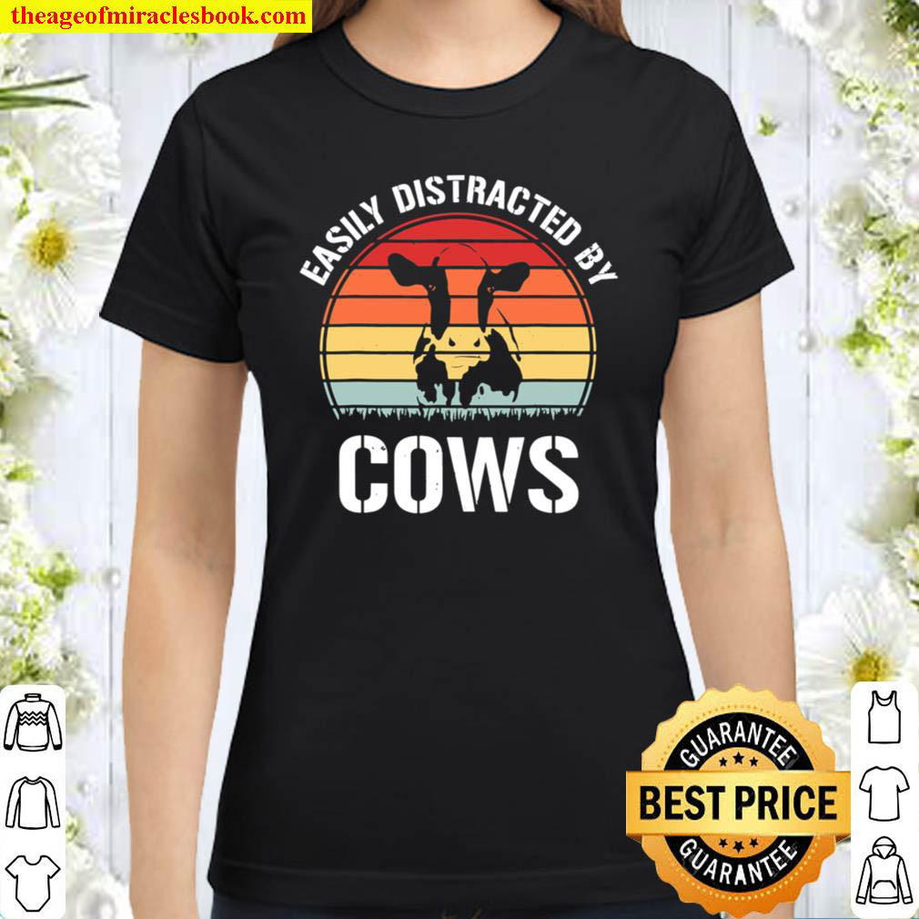 Vintage Easily Distracted By Cows Funny Animal Cow Lovers Classic Women T Shirt