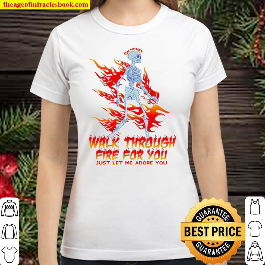 Walk Through Fire For You Just Let Me Adore You Classic Women T Shirt